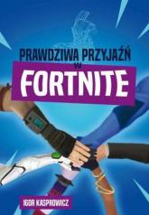 Prawdziwa przyjaźń w Fortnite - Igor Kasprowicz | mała okładka