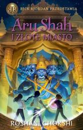 Aru Shah i Złote Miasto Kroniki Pandawów Tom 4 - Roshani Chokshi | mała okładka