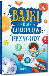 Bajki dla chłopców przygody - Kotyl Julia, Olszewska Gabriela, Pacholec Magdalena | mała okładka