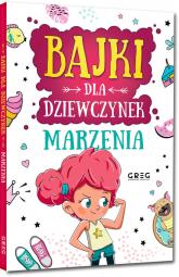 Bajki dla dziewczynek marzenia - Jagoda Anna, Raczyk Aleksandra, Rebuś-Gumółka Katarzyna | mała okładka