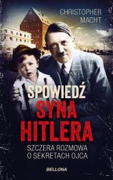 Spowiedź syna Hitlera Szczera rozmowa o sekretach ojca - Christopher Macht | mała okładka