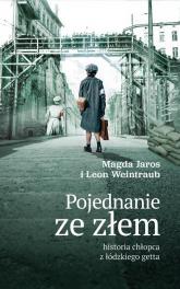 Pojednanie ze złem historia chłopca z łódzkiego getta - Weintraub Leon, Jaros Magdalena   mała okładka