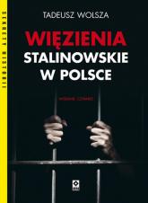 Więzienia stalinowskie w Polsce - Tadeusz Wolsza   mała okładka