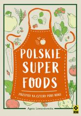 Polskie superfoods Przepisy na cztery pory roku - Agata Lewandowska | mała okładka