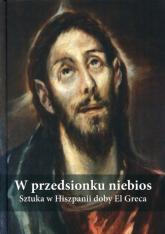 W przedsionku niebios Sztuka w Hiszpanii doby El Greca -  | mała okładka