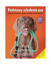 Podstawy szkolenia psa. Instrukcje krok po kroku, jak wychować szczęśliwego, dobrze ułożonego psa - Kyra Sundance   mała okładka