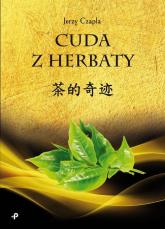 Cuda z herbaty - Jerzy Czapla | mała okładka