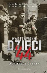 Warszawskie dzieci`44 Prawdziwe historie dzieci w powstańczej Warszawie - Agnieszka Cubała   mała okładka