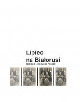 Lipiec na Białorusi - Izabela Fietkiewicz-Paszek | mała okładka