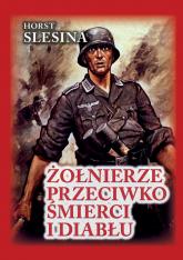 Żołnierze przeciwko śmierci i diabłu Nasza walka w Związku Radzieckim. Relacja żołnierza - Horst Slesina | mała okładka