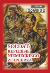 Soldat: refleksje niemieckiego żołnierza - Knappe Siegfried, Brusaw Ted | mała okładka