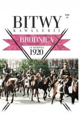 Bitwy Kawalerii Tom 20 Brodnica 18 sierpnia 1920 - zbiorowe opracowanie | mała okładka