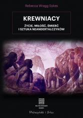 Krewniacy Życie, miłość , śmierć i sztuka Neandertalczyków - Rebecca Wragg-Sykes | mała okładka