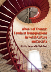 Wheels of Change Feminist Transgressions in Polish Culture and Society - Jolanta Wróbel-Best   mała okładka