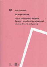Forma życia i dobro wspólne Geneza i aktualność współczesnej włoskiej filozofii politycznej - Mikołaj Ratajczak   mała okładka
