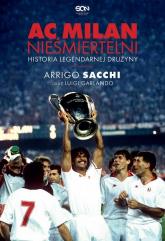 AC Milan Nieśmiertelni Historia legendarnej drużyny - Sacchi Arrigo, Garlando Luigi | mała okładka