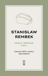 Dzieła zebrane Tom 1 Dziennik 1920 i okolice Opowiadania - Stanisław Rembek   mała okładka