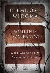 Ciemność widoma Pamiętnik o szaleństwie - William Styron   mała okładka