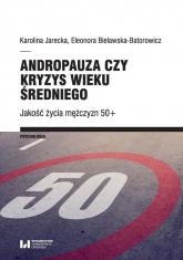 Andropauza czy kryzys wieku średniego Jakość życia mężczyzn 50+ - Jarecka Karolina, Bielawska-Batorowicz Eleonora | mała okładka