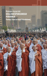 Kraj niespokojnego poranka Pamięć i bunt w Korei Południowej - Roman Husarski | mała okładka