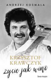 Krzysztof Krawczyk życie jak wino - Krawczyk Krzysztof, Kosmala Andrzej | mała okładka