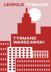 Tyrmand warszawski - Leopold Tyrmand   mała okładka