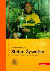 Stefan Żywotko Ze Lwowa po mistrzostwo Afryki - Michał Zichlarz | mała okładka