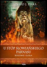 U stóp słowiańskiego parnasu Bogowie i gusła - Pełka Leonard J. | mała okładka