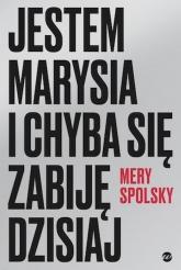 Jestem Marysia i chyba się zabiję dzisiaj  - Mery Spolsky | mała okładka
