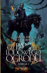 Pan Lodowego Ogrodu. Księga 1  - Jarosław Grzędowicz | mała okładka