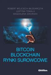 Bitcoin Blockchain Rynki surowcowe - Włodarczyk Robert Wojciech, Tomala Justyna, Sikorska Magdalena   mała okładka