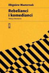 Rebelianci i komedianci Teksty o literaturze - Zbigniew Masternak | mała okładka