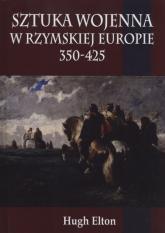 Sztuka wojenna w rzymskiej Europie 350-425 - Hugh Elton   mała okładka