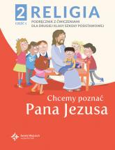 Religia 2 Podręcznik z ćwiczeniami Część 1 - Chcemy poznać Pana Jezusa - red. ks. Paweł Płaczek | mała okładka