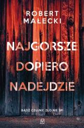 Najgorsze dopiero nadejdzie - Robert Małecki | mała okładka