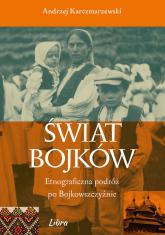 Świat Bojków Etnograficzna podróż po Bojkowszczyźnie - Andrzej Karczmarzewski | mała okładka