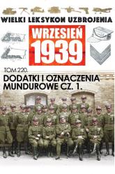 Wielki Leksykon Uzbrojenia. Wrzesień 1939 Tom 220 Dodatki i oznaczenia mundurowe cz.1. - zbiorowe opracowanie | mała okładka