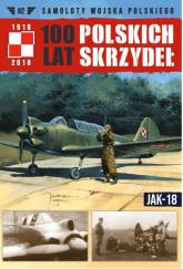 100 Lat Polskich Skrzydeł Tom 62 Jak-18 - zbiorowe opracowanie | mała okładka