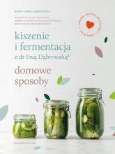 Kiszenie i fermentacja z dr Ewą Dąbrowską. Domowe sposoby  - Beata Anna Dąbrowska | mała okładka