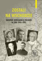 Zostali na Wschodzie Słownik inteligencji polskiej w ZSRS 1945–1991 -  | mała okładka