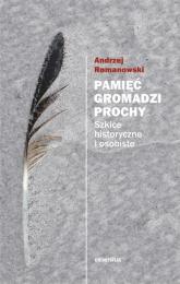 Pamięć gromadzi prochy Szkice historyczne i osobiste - Andrzej Romanowski | mała okładka