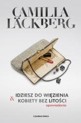 Idziesz do więzienia i Kobiety bez litości Opowiadania - Camilla Lackberg | mała okładka