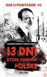 13 dni które zmieniły Polskę Gra o Powstanie '44 - Kunicki Kazimierz, Ławecki Tomasz | mała okładka