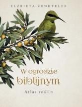 W ogrodzie biblijnym. Atlas roślin  - Elżbieta Zenkteler   mała okładka