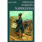 Edukacja wojskowa Napoleona - Jean Colin | mała okładka