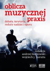 Oblicza muzycznej praxis Debaty, terytoria, reduty nadziei i oporu -    mała okładka