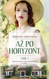 Aż po horyzont. Tom 1  - Agnieszka Janiszewska | mała okładka