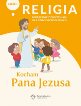 Religia Kocham Pana Jezusa Część 1 Podręcznik z ćwiczeniami dla dzieci sześcioletnich Przedszkole -  | mała okładka