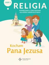Religia Kocham Pana Jezusa Część 2 Podręcznik z ćwiczeniami dla dzieci sześcioletnich Przedszkole -  | mała okładka