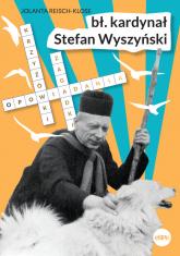 Bł. kardynał Stefan Wyszyński Opowiadania, krzyżówki, zagadki - Jolanta Reisch-Klose | mała okładka